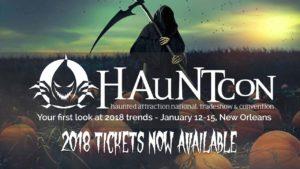 HAuNTcon Haunted Attraction Tradeshow New Orleans, Louisiana - January 12 - 15, 2018
